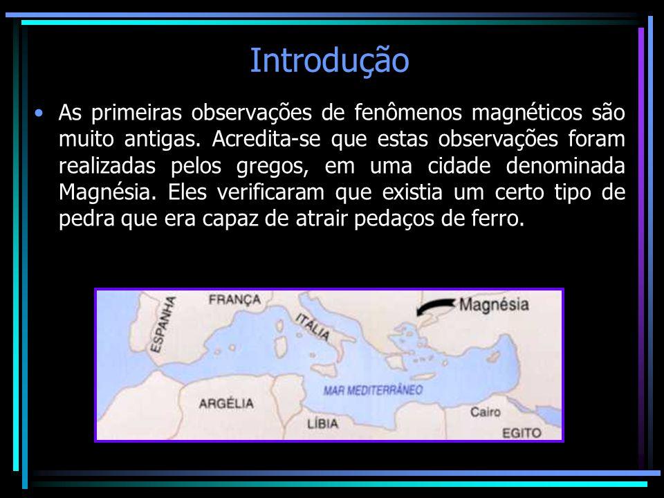 Introdução •As primeiras observações de fenômenos magnéticos são muito antigas. Acredita-se que estas observações foram realizadas pelos gregos, em um