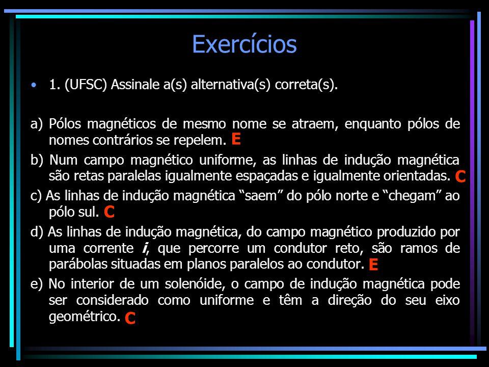 Exercícios •1. (UFSC) Assinale a(s) alternativa(s) correta(s). a) Pólos magnéticos de mesmo nome se atraem, enquanto pólos de nomes contrários se repe