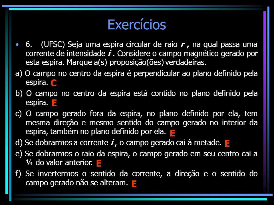 Exercícios •6. (UFSC) Seja uma espira circular de raio r, na qual passa uma corrente de intensidade i. Considere o campo magnético gerado por esta esp