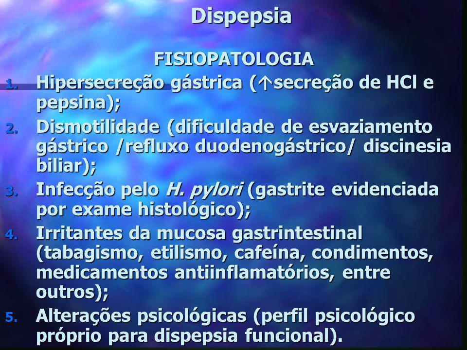 DispepsiaFISIOPATOLOGIA 1. Hipersecreção gástrica (  secreção de HCl e pepsina); 2. Dismotilidade (dificuldade de esvaziamento gástrico /refluxo duod