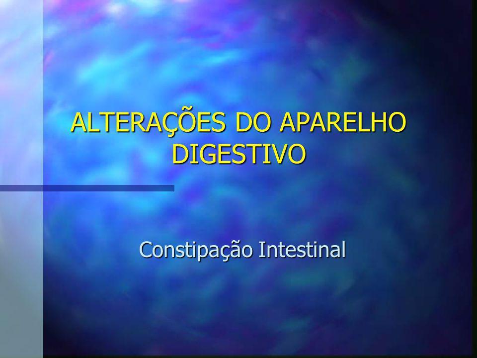 ALTERAÇÕES DO APARELHO DIGESTIVO Constipação Intestinal