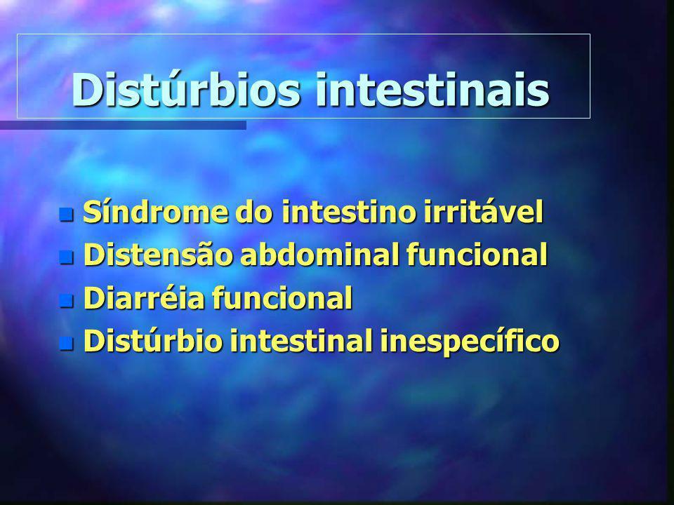 Distúrbios intestinais Distúrbios intestinais n Síndrome do intestino irritável n Distensão abdominal funcional n Diarréia funcional n Distúrbio intes