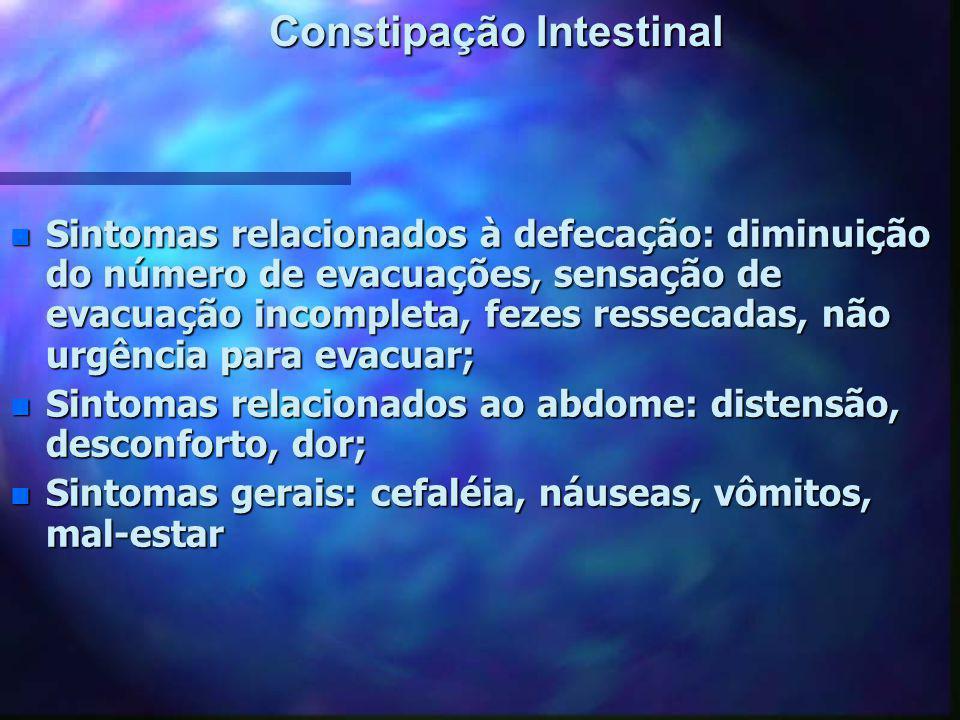 Constipação Intestinal n Sintomas relacionados à defecação: diminuição do número de evacuações, sensação de evacuação incompleta, fezes ressecadas, nã