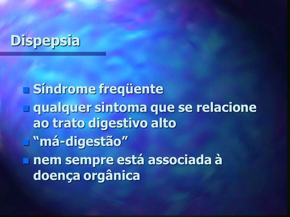 """Dispepsia n Síndrome freqüente n qualquer sintoma que se relacione ao trato digestivo alto n """"má-digestão"""" n nem sempre está associada à doença orgâni"""
