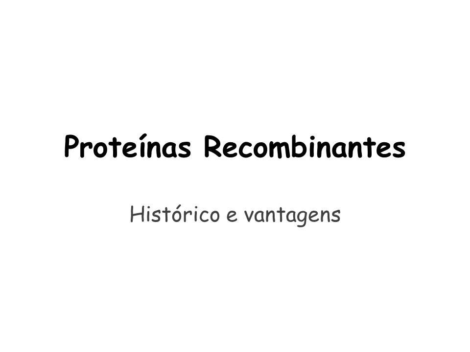 Proteínas Recombinantes Histórico e vantagens