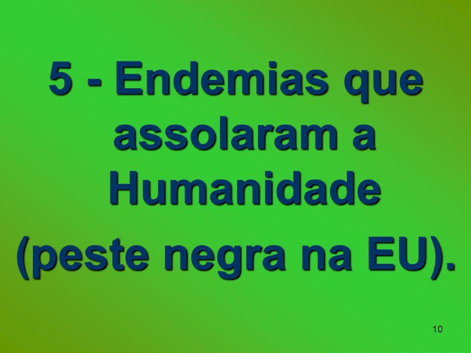 10 5 - Endemias que assolaram a Humanidade (peste negra na EU).