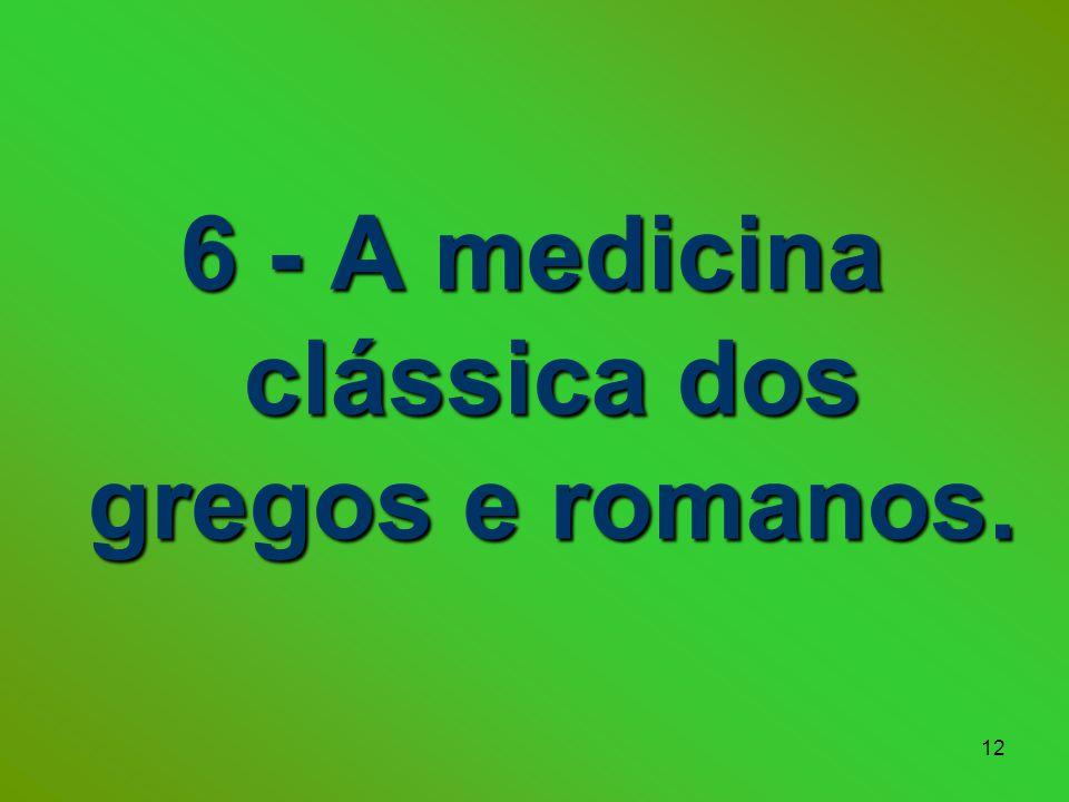 12 6 - A medicina clássica dos gregos e romanos.