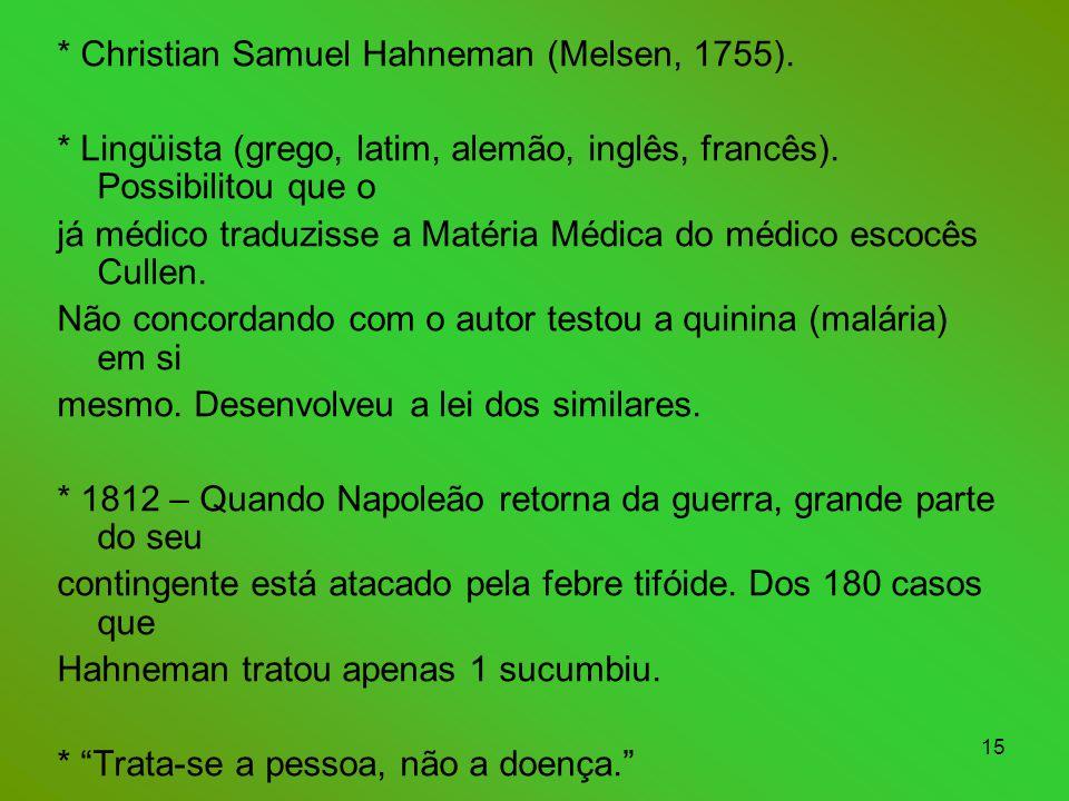 15 * Christian Samuel Hahneman (Melsen, 1755).* Lingüista (grego, latim, alemão, inglês, francês).