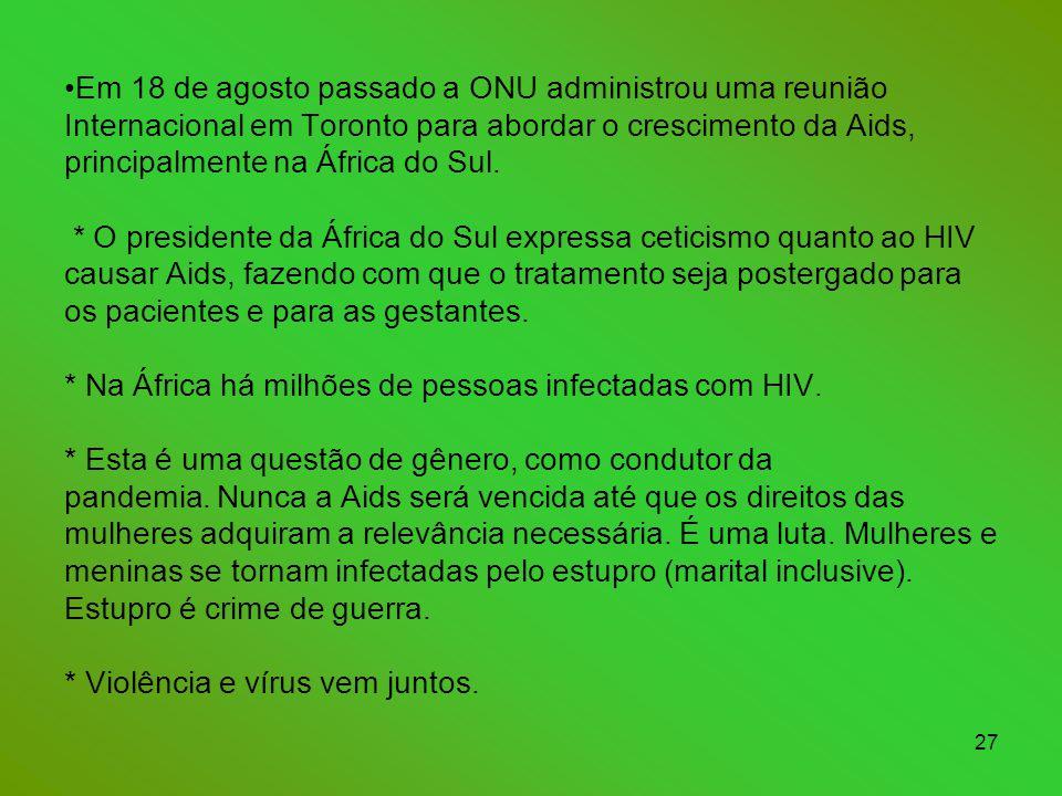 27 •Em 18 de agosto passado a ONU administrou uma reunião Internacional em Toronto para abordar o crescimento da Aids, principalmente na África do Sul.