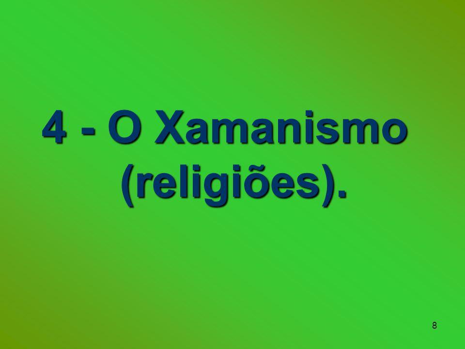 8 4 - O Xamanismo (religiões).
