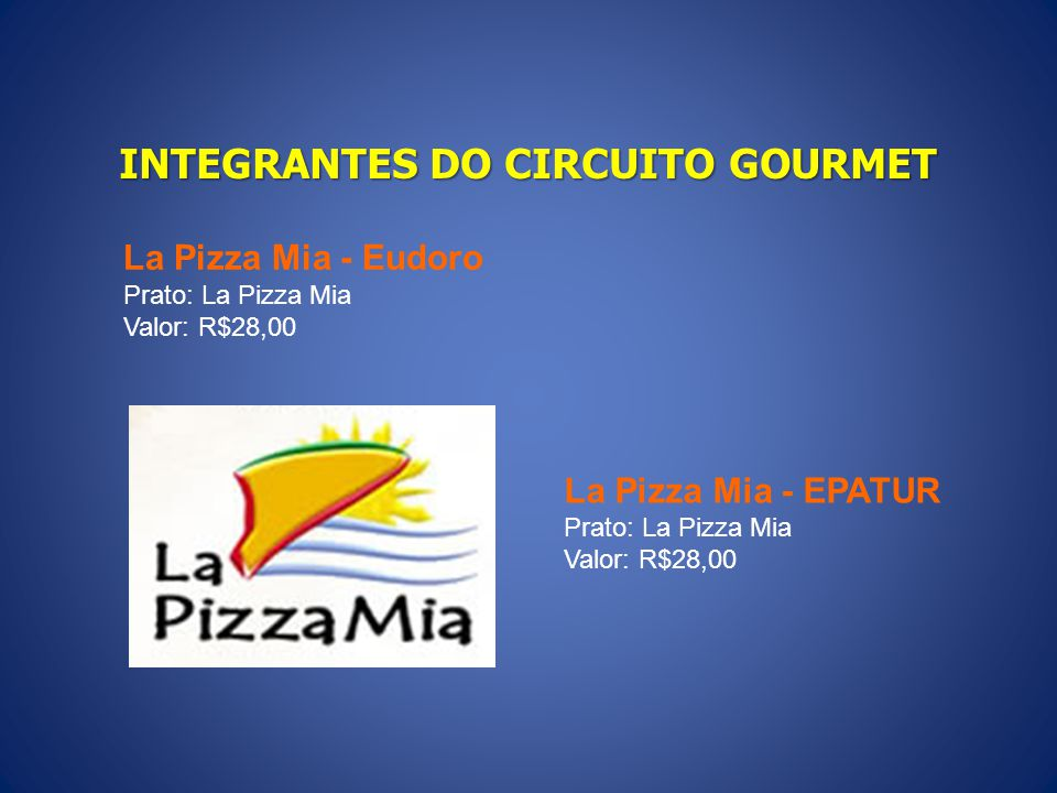 INTEGRANTES DO CIRCUITO GOURMET La Pizza Mia - Eudoro Prato: La Pizza Mia Valor: R$28,00 La Pizza Mia - EPATUR Prato: La Pizza Mia Valor: R$28,00