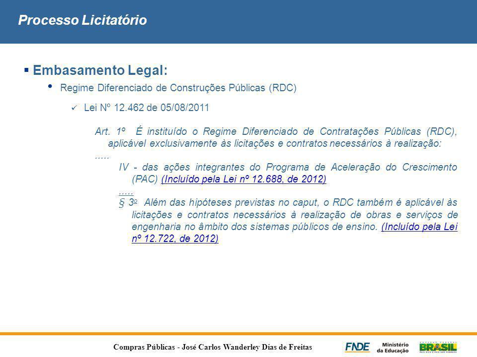Processo Licitatório  Embasamento Legal: • Regime Diferenciado de Construções Públicas (RDC)  Lei Nº 12.462 de 05/08/2011 Art. 1º É instituído o Reg