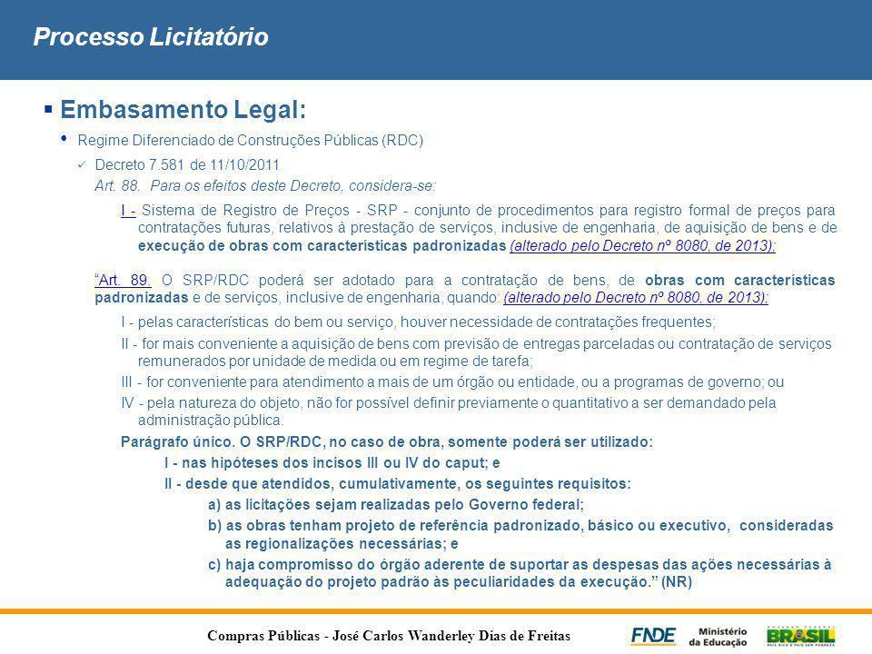 Processo Licitatório  Embasamento Legal: • Regime Diferenciado de Construções Públicas (RDC)  Decreto 7.581 de 11/10/2011 Art. 88. Para os efeitos d