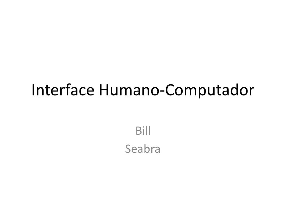 Interface Humano-Computador Bill Seabra