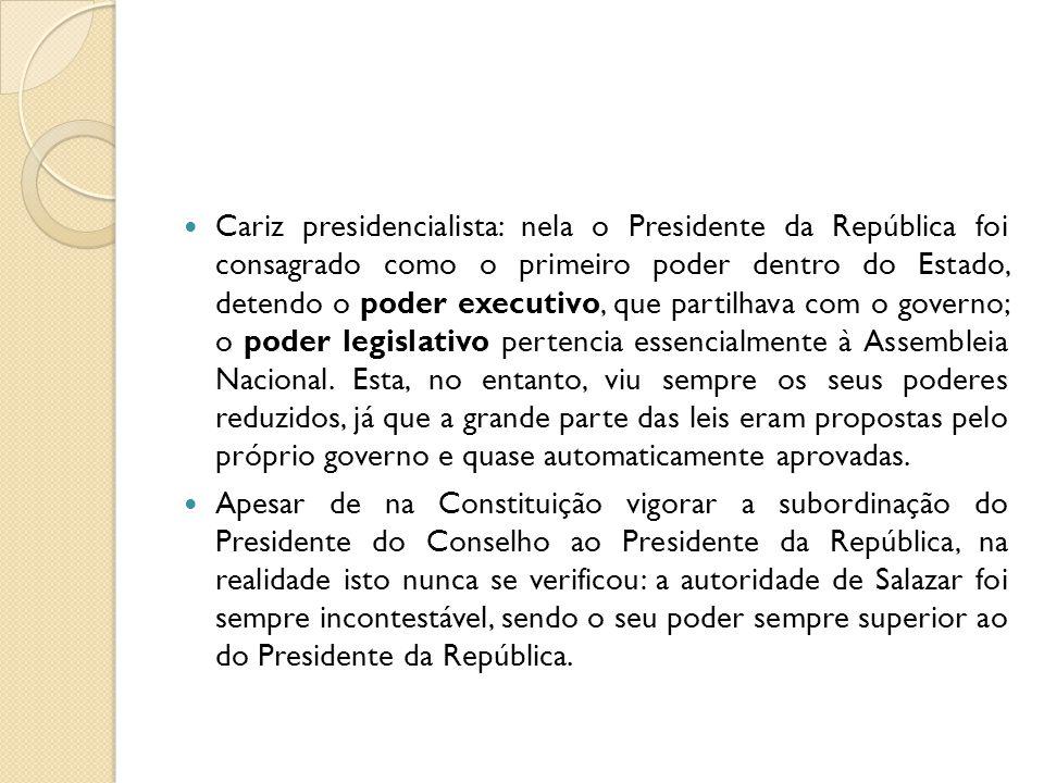  Cariz presidencialista: nela o Presidente da República foi consagrado como o primeiro poder dentro do Estado, detendo o poder executivo, que partilh