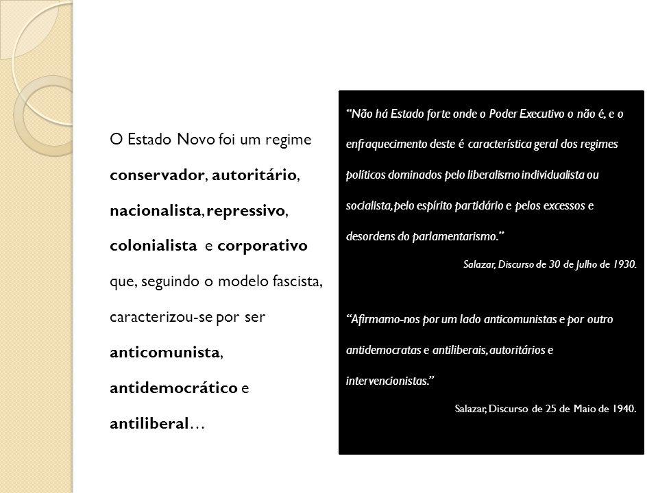 O Estado Novo foi um regime conservador, autoritário, nacionalista, repressivo, colonialista e corporativo que, seguindo o modelo fascista, caracteriz