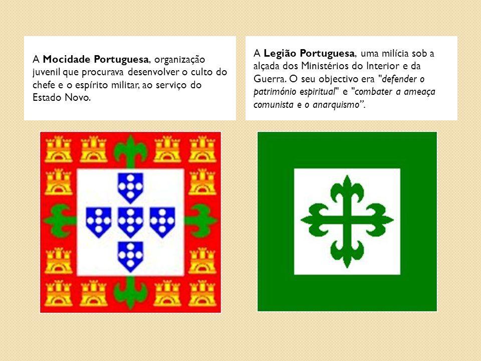A Mocidade Portuguesa, organização juvenil que procurava desenvolver o culto do chefe e o espírito militar, ao serviço do Estado Novo. A Legião Portug