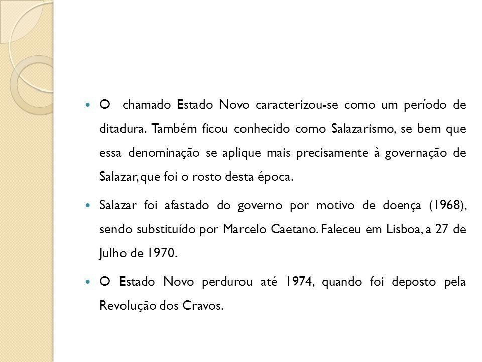  O chamado Estado Novo caracterizou-se como um período de ditadura. Também ficou conhecido como Salazarismo, se bem que essa denominação se aplique m