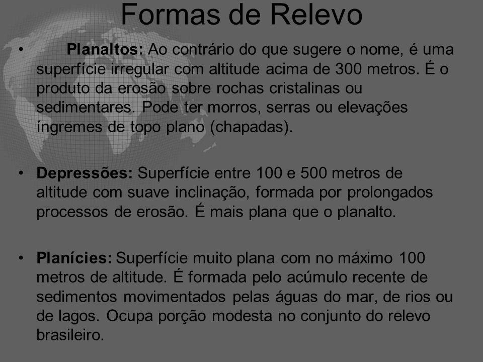 Formas de Relevo •Planaltos: Ao contrário do que sugere o nome, é uma superfície irregular com altitude acima de 300 metros. É o produto da erosão sob