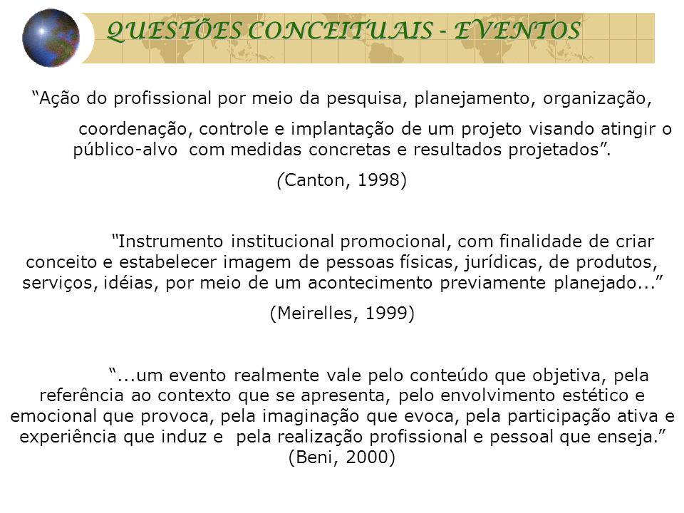 """QUESTÕES CONCEITUAIS - EVENTOS """"Ação do profissional por meio da pesquisa, planejamento, organização, coordenação, controle e implantação de um projet"""