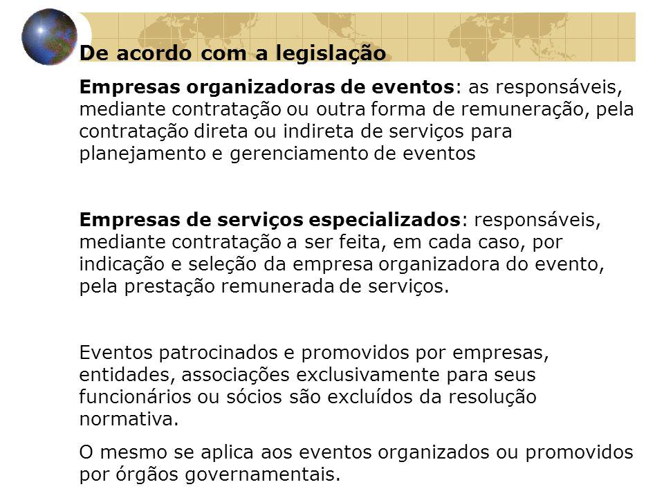De acordo com a legislação Empresas organizadoras de eventos: as responsáveis, mediante contratação ou outra forma de remuneração, pela contratação di