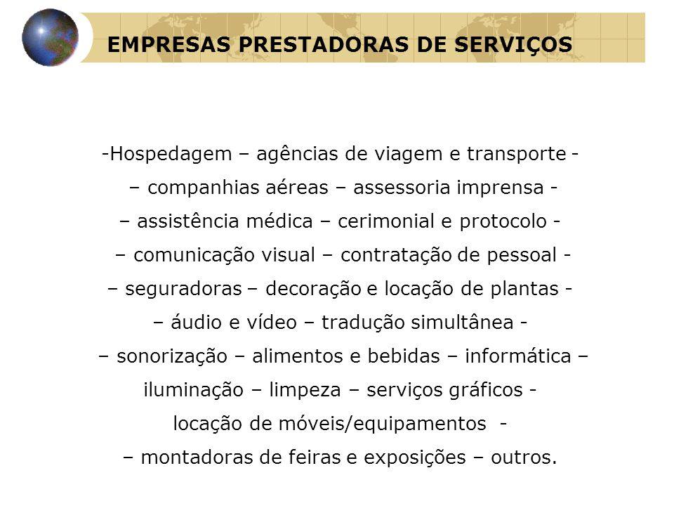 EMPRESAS PRESTADORAS DE SERVIÇOS -Hospedagem – agências de viagem e transporte - – companhias aéreas – assessoria imprensa - – assistência médica – ce