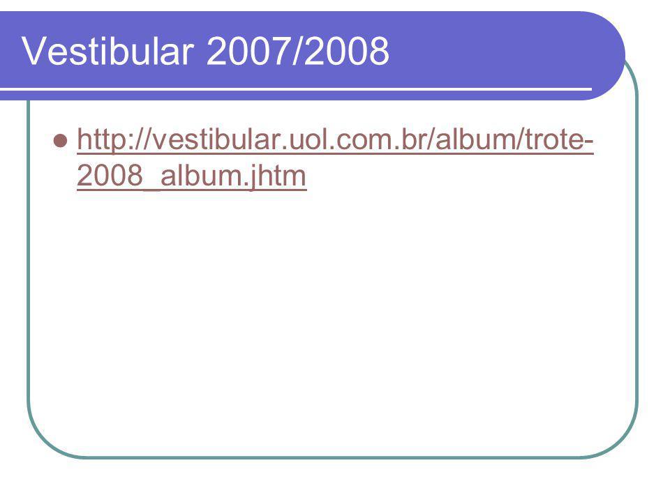Vestibular 2007/2008  http://vestibular.uol.com.br/album/trote- 2008_album.jhtm http://vestibular.uol.com.br/album/trote- 2008_album.jhtm