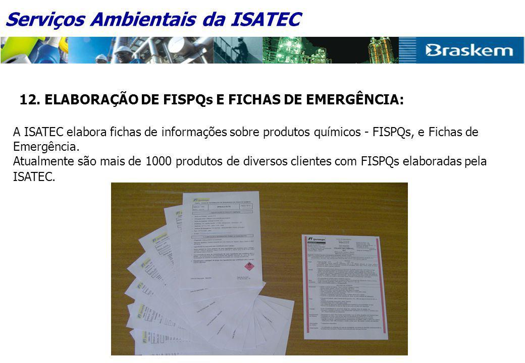 12. ELABORAÇÃO DE FISPQs E FICHAS DE EMERGÊNCIA: A ISATEC elabora fichas de informações sobre produtos químicos - FISPQs, e Fichas de Emergência. Atua