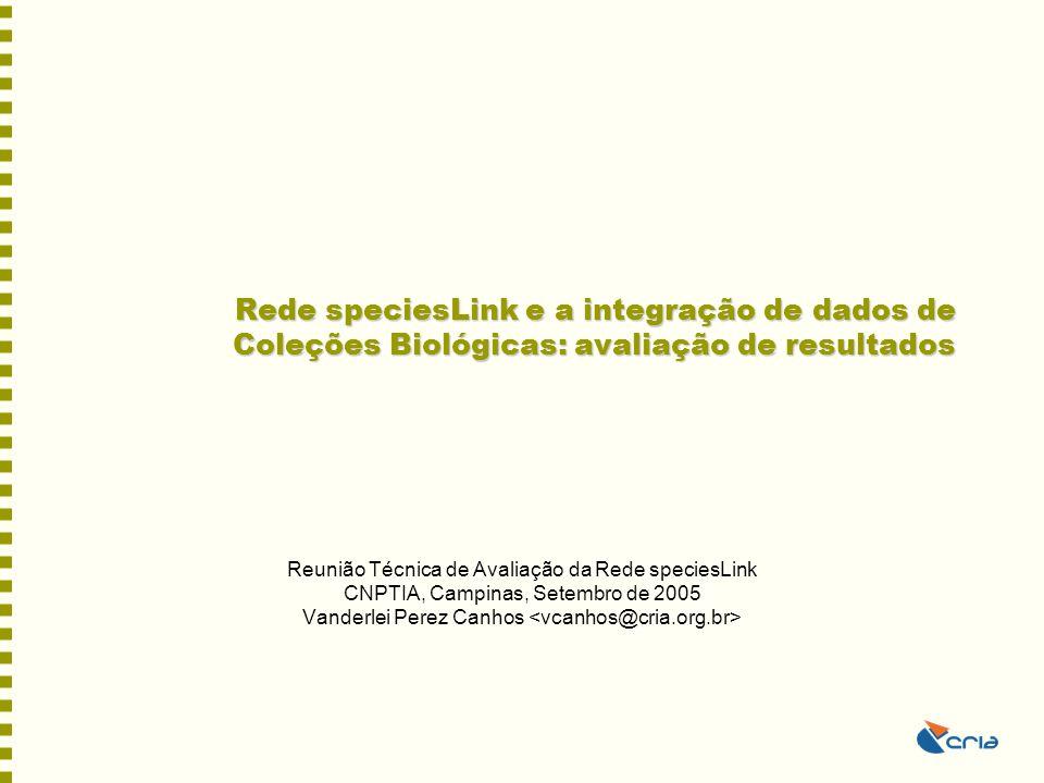 Rede speciesLink –Provedores: coleções biológicas com total domínio sobre os dados –Sistema Distribuído –Modelo de dados: DarwinCore –Protocolo de comunicação: DiGIR
