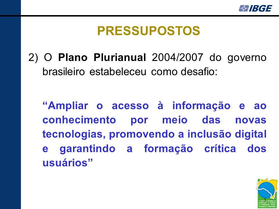 """3 2) O Plano Plurianual 2004/2007 do governo brasileiro estabeleceu como desafio: """"Ampliar o acesso à informação e ao conhecimento por meio das novas"""