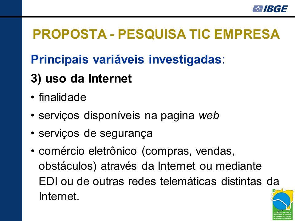 37 PROPOSTA - PESQUISA TIC EMPRESA Principais variáveis investigadas: 3) uso da Internet •finalidade •serviços disponíveis na pagina web •serviços de