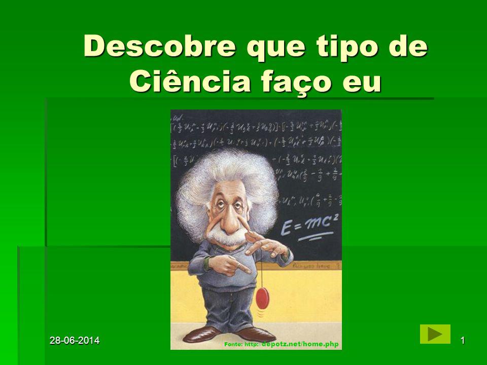 28-06-20141 Descobre que tipo de Ciência faço eu Fonte: http:// depotz.net/home.php