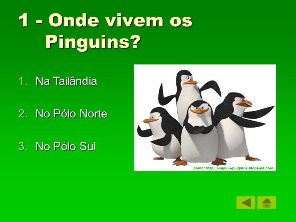 3.No Pólo Sul No Pólo SulNo Pólo Sul 1.Na Tailândia Na TailândiaNa Tailândia 2.No Pólo Norte No Pólo NorteNo Pólo Norte 1 - Onde vivem os Pinguins.