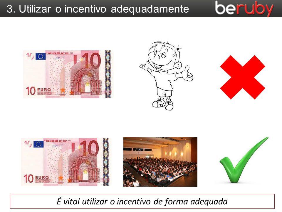 3. Utilizar o incentivo adequadamente É vital utilizar o incentivo de forma adequada