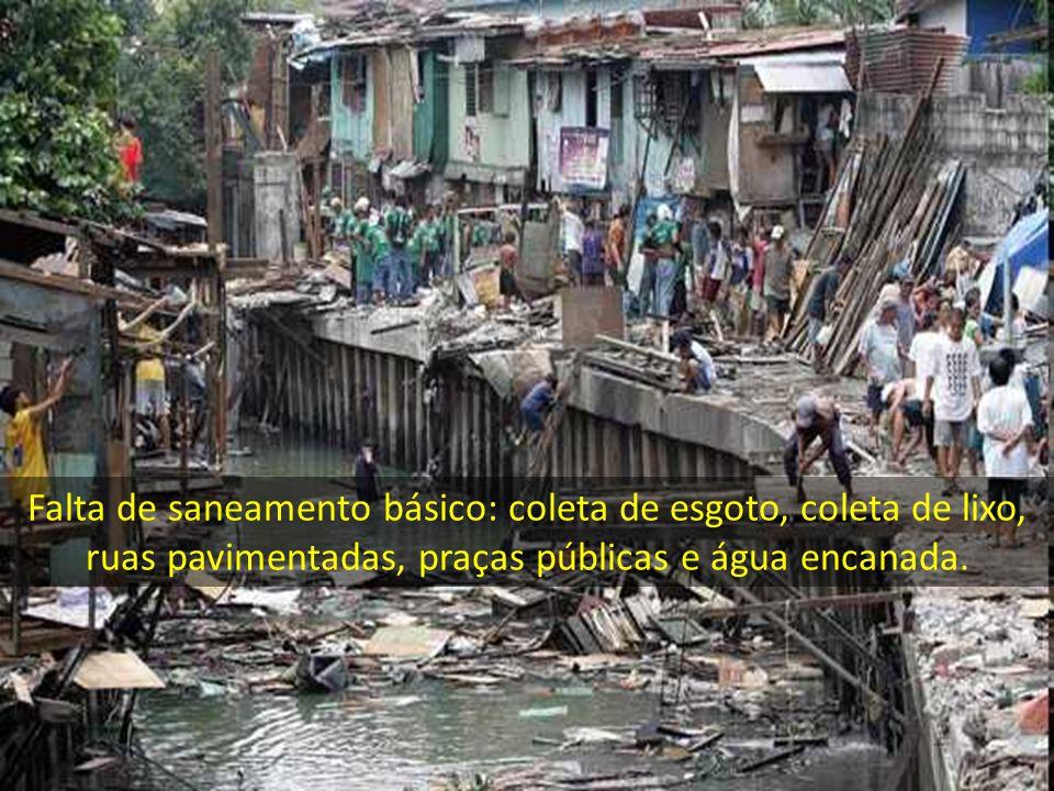 Falta de saneamento básico: coleta de esgoto, coleta de lixo, ruas pavimentadas, praças públicas e água encanada.