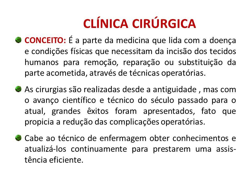 CLÍNICA CIRÚRGICA CONCEITO: É a parte da medicina que lida com a doença e condições físicas que necessitam da incisão dos tecidos humanos para remoção