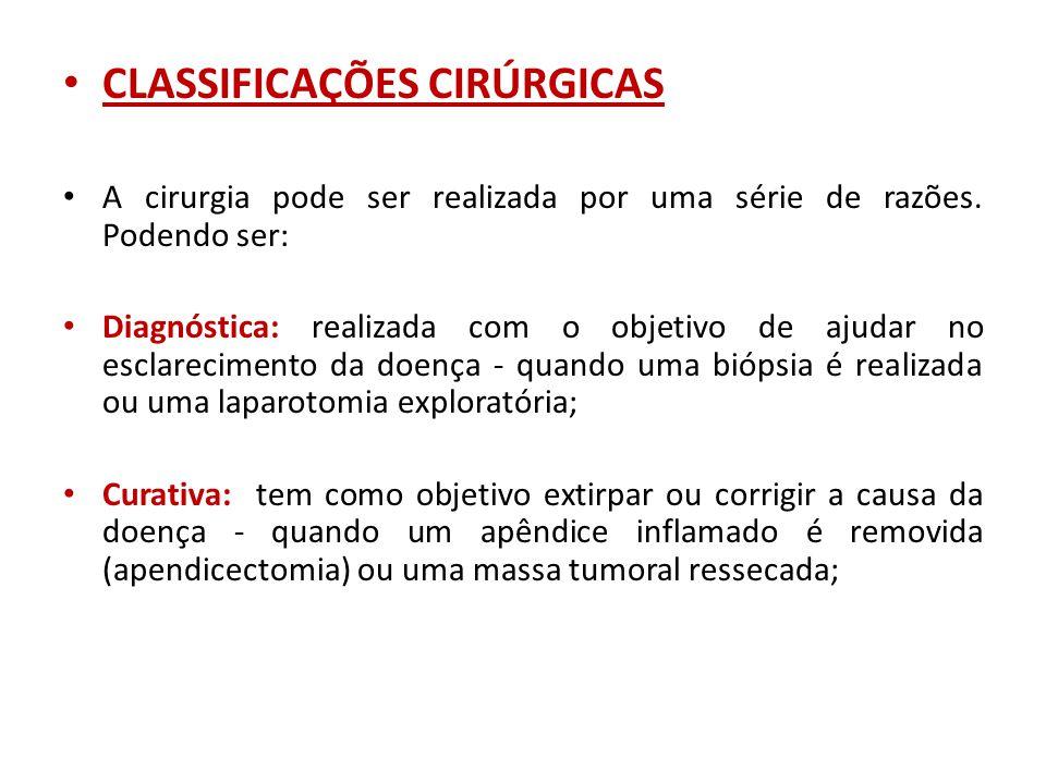 • CLASSIFICAÇÕES CIRÚRGICAS • A cirurgia pode ser realizada por uma série de razões. Podendo ser: • Diagnóstica: realizada com o objetivo de ajudar no