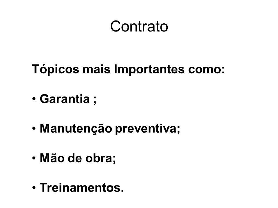 Contrato Tópicos mais Importantes como: • Garantia ; • Manutenção preventiva; • Mão de obra; • Treinamentos.