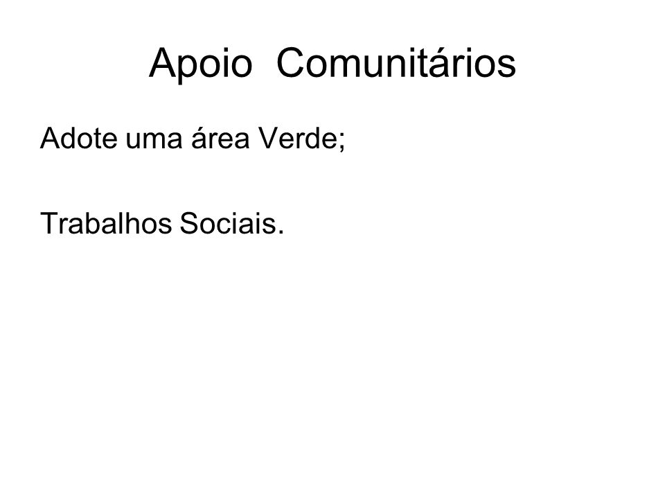 Apoio Comunitários Adote uma área Verde; Trabalhos Sociais.