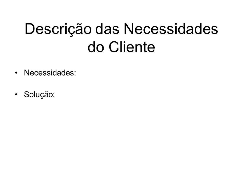Descrição das Necessidades do Cliente •Necessidades: •Solução: