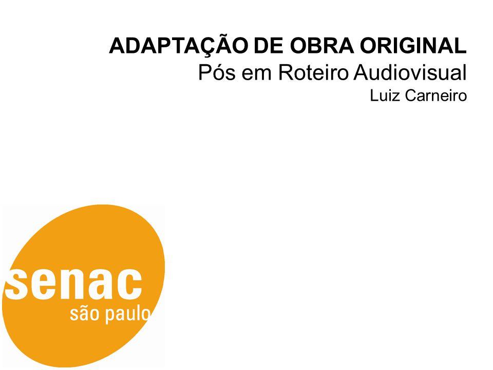 ADAPTAÇÃO DE OBRA ORIGINAL Pós em Roteiro Audiovisual Luiz Carneiro