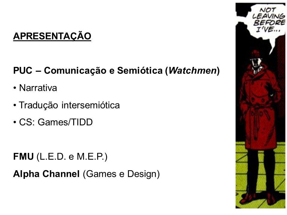 APRESENTAÇÃO PUC – Comunicação e Semiótica (Watchmen) • Narrativa • Tradução intersemiótica • CS: Games/TIDD FMU (L.E.D.