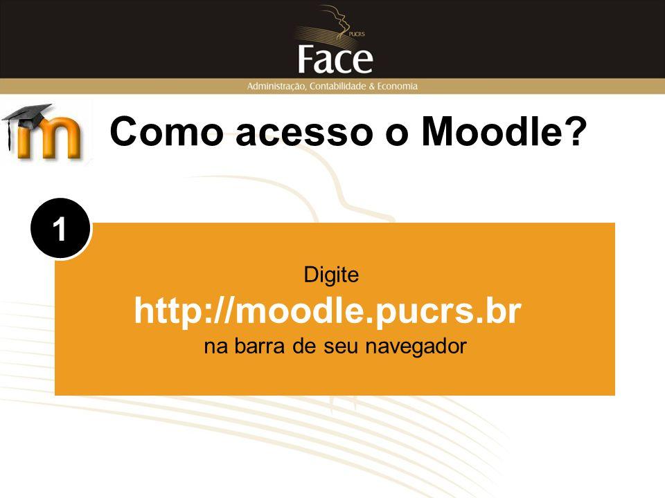 Como acesso o Moodle? Digite http://moodle.pucrs.br na barra de seu navegador 1