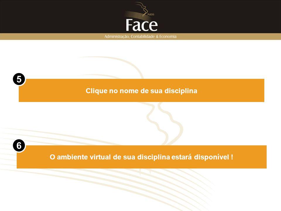 Clique no nome de sua disciplina 5 O ambiente virtual de sua disciplina estará disponível ! 6