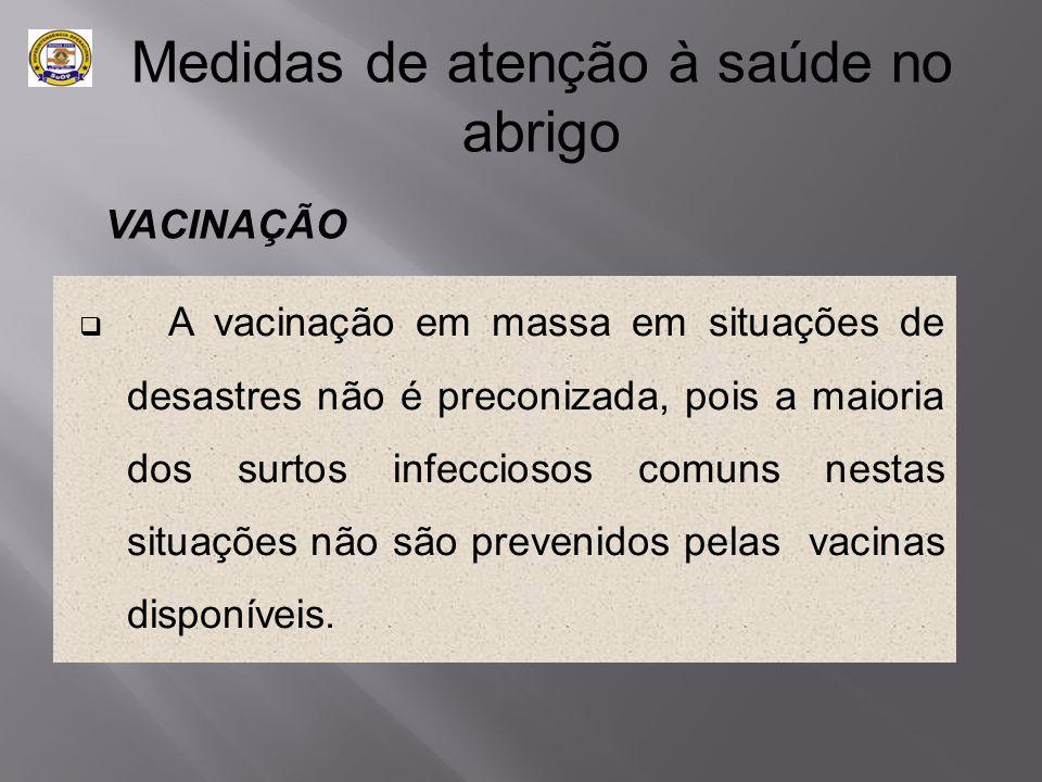  A vacinação em massa em situações de desastres não é preconizada, pois a maioria dos surtos infecciosos comuns nestas situações não são prevenidos p