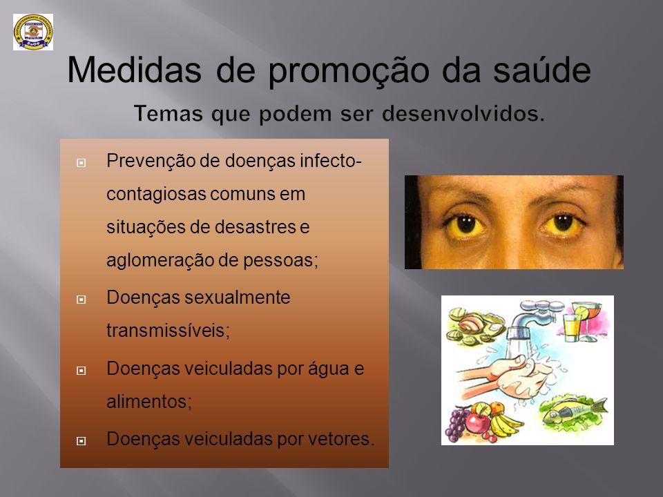  Prevenção de doenças infecto- contagiosas comuns em situações de desastres e aglomeração de pessoas;  Doenças sexualmente transmissíveis;  Doenças