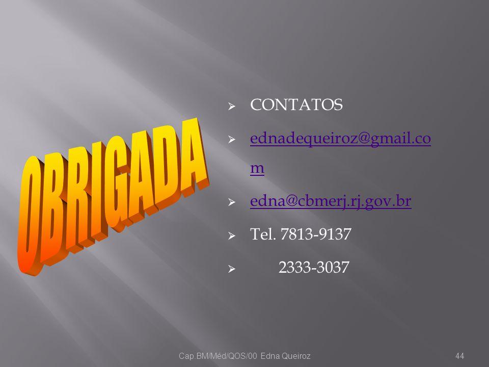 Cap.BM/Méd/QOS/00 Edna Queiroz44  CONTATOS  ednadequeiroz@gmail.co m ednadequeiroz@gmail.co m  edna@cbmerj.rj.gov.br edna@cbmerj.rj.gov.br  Tel. 7