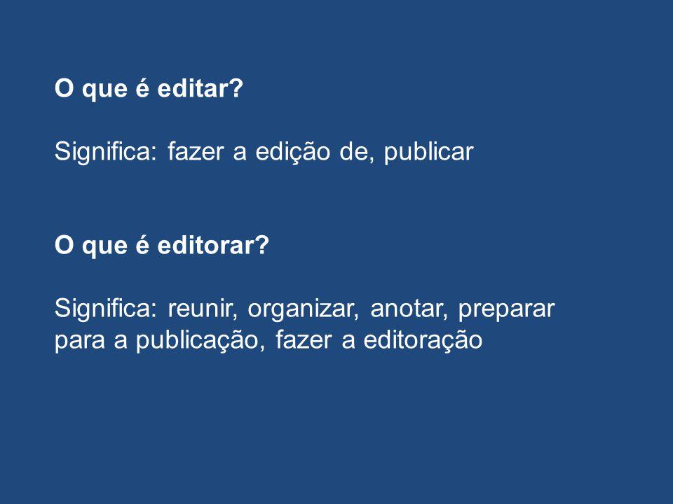 O que é editar. Significa: fazer a edição de, publicar O que é editorar.