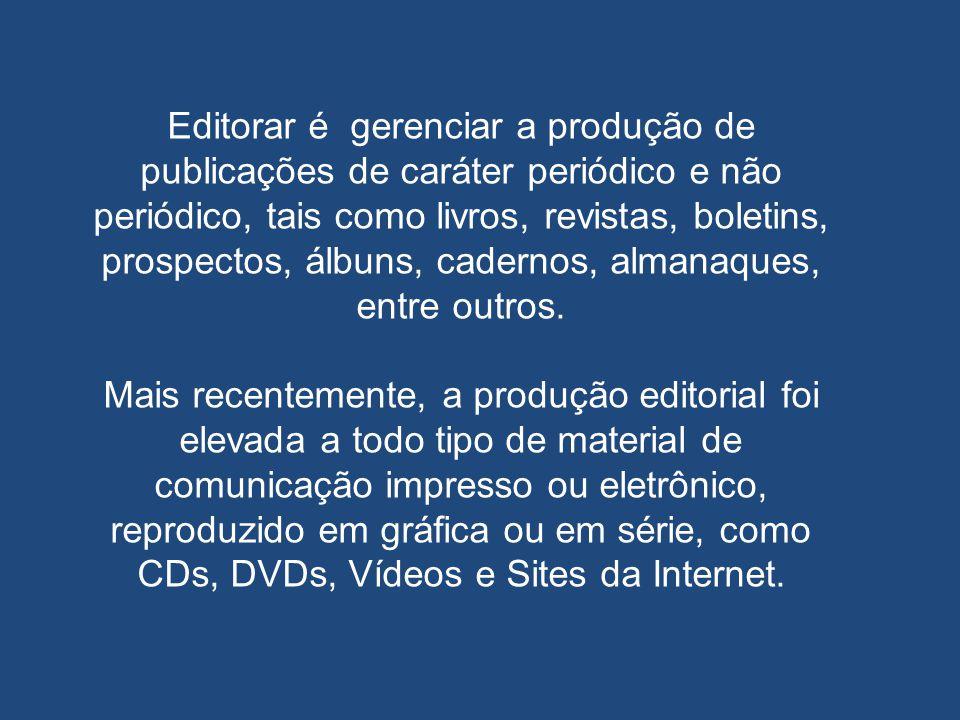 Editorar é gerenciar a produção de publicações de caráter periódico e não periódico, tais como livros, revistas, boletins, prospectos, álbuns, cadernos, almanaques, entre outros.