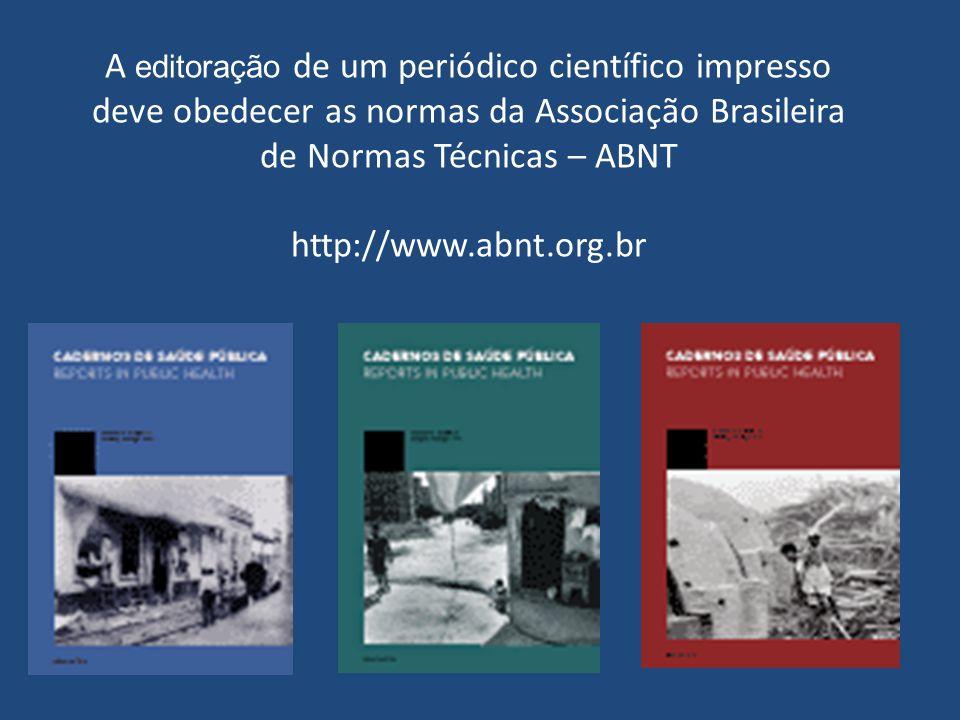 A editoração de um periódico científico impresso deve obedecer as normas da Associação Brasileira de Normas Técnicas – ABNT http://www.abnt.org.br